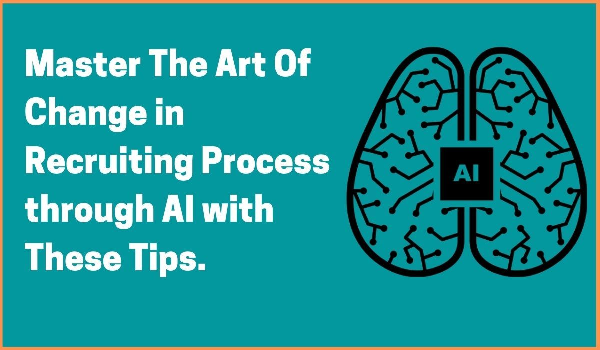 Master The Art Of  Change in Recruiting Process through AI