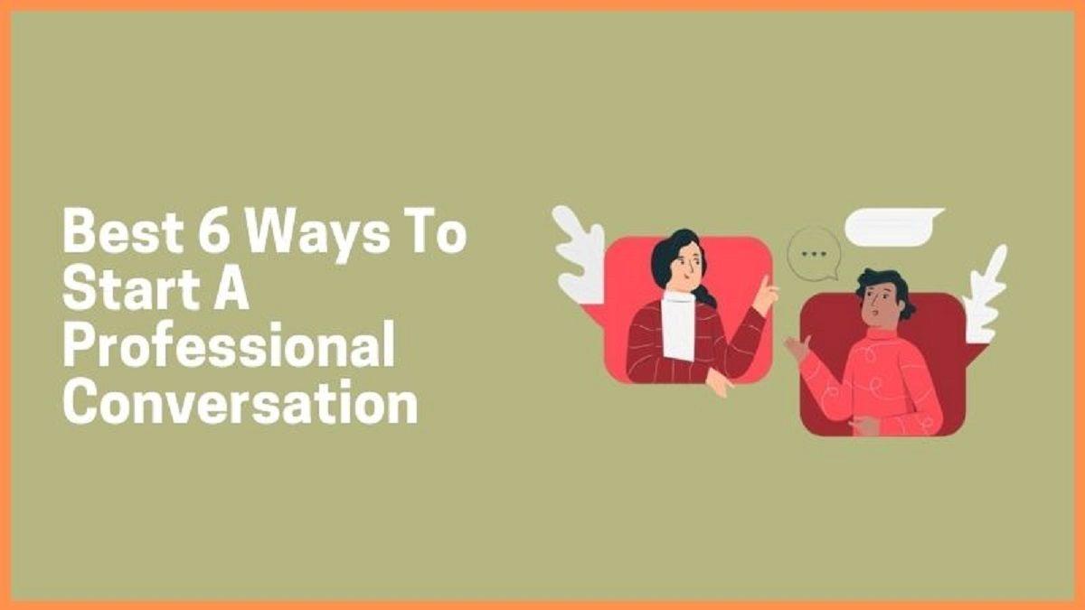 Best 8 Ways To Start A Professional Conversation