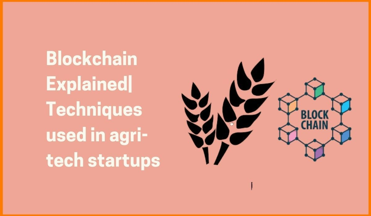 Blockchain Explained| Techniques used in agri-tech startups
