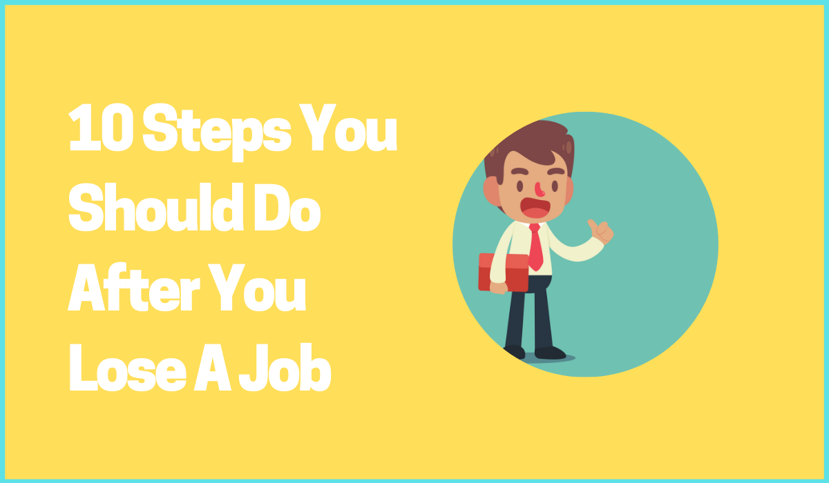 10 Steps You should do Immediately After You Lose A Job