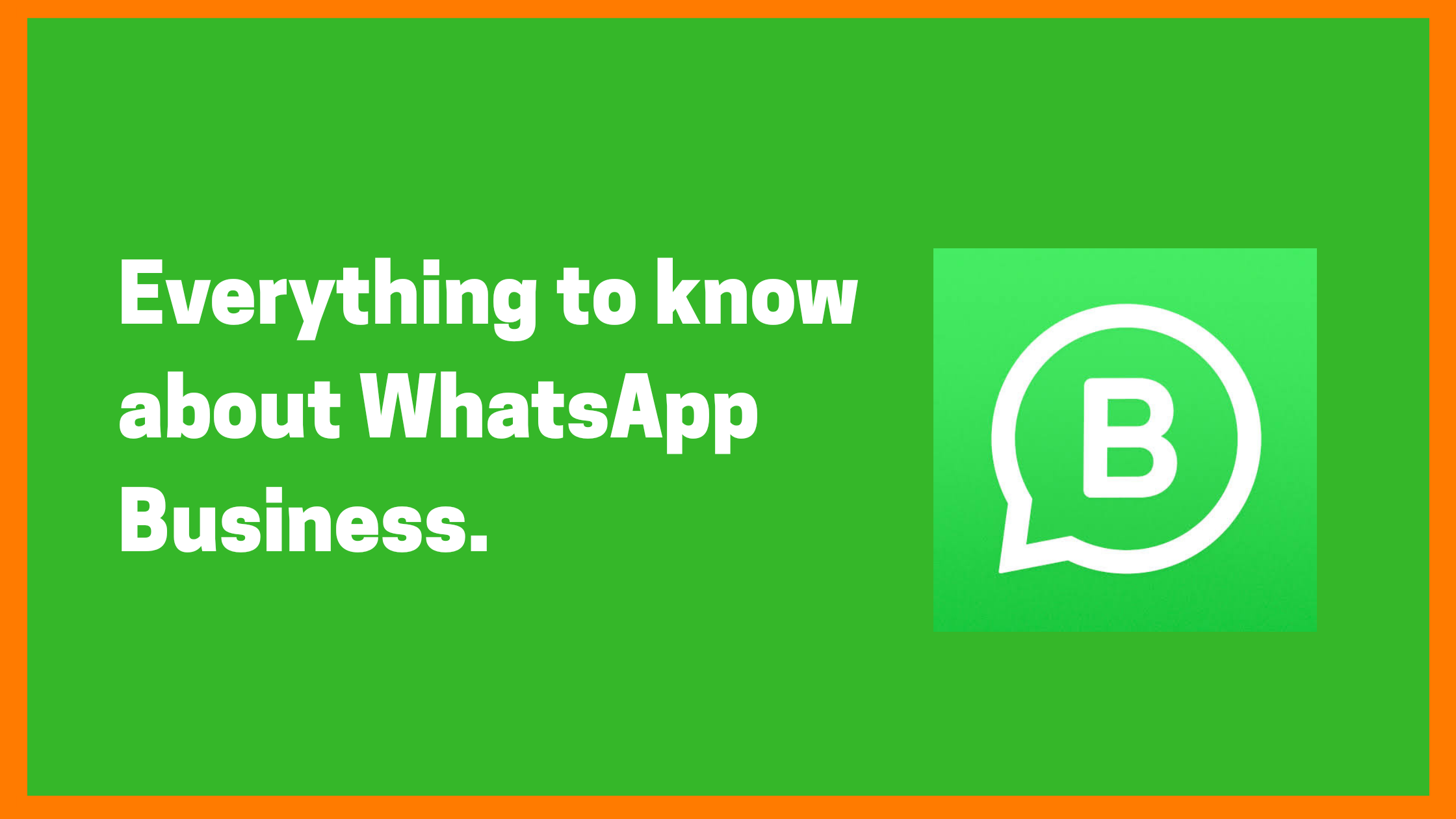 Everything you need to know about Whatsapp Business