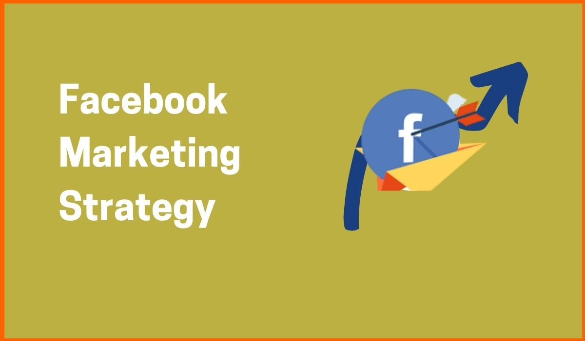 Facebook Marketing Strategy:   How Can You Make Most of it