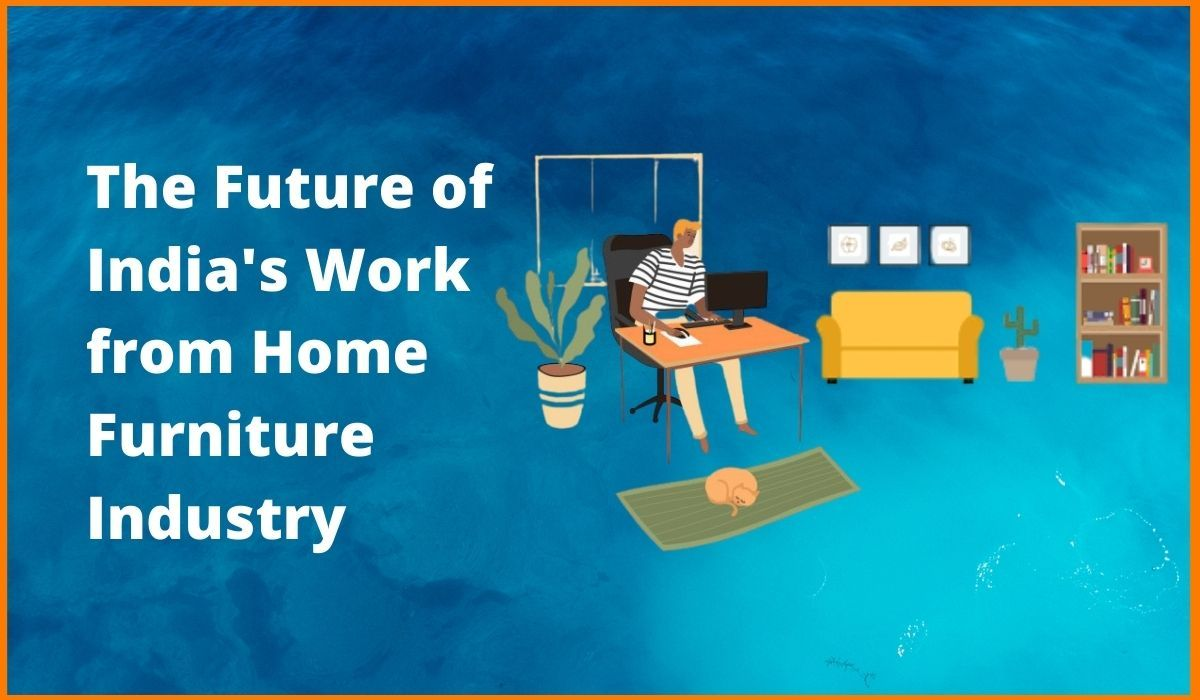 India's Work From Home Culture leads to Growth in Furniture Market