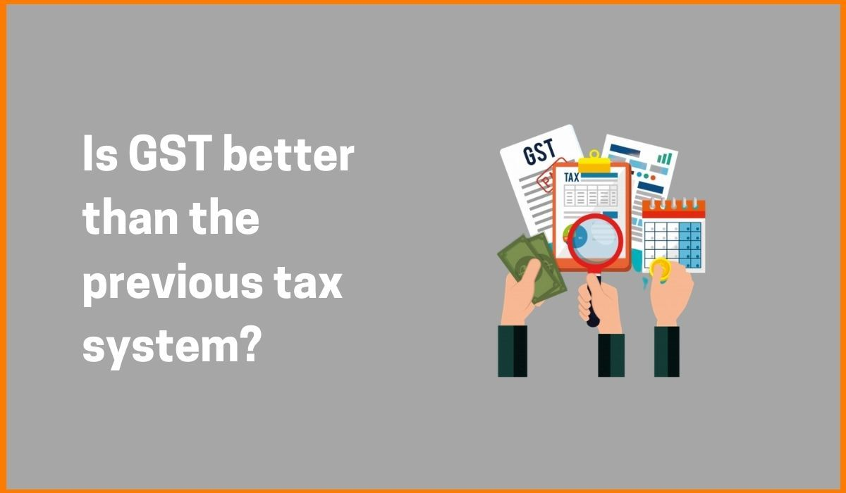 Is GST better than the previous tax system?