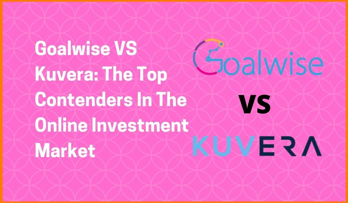 Goalwise VS Kuvera: The Top Contenders In The online Investment Market