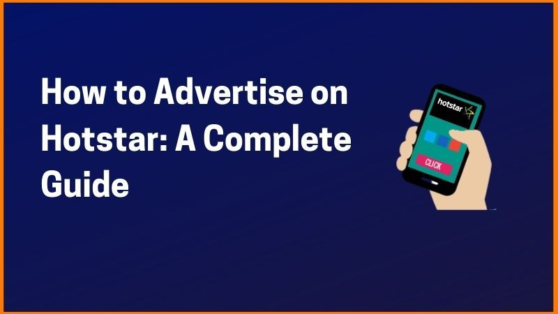 How to Advertise on Hotstar: A Complete Guide