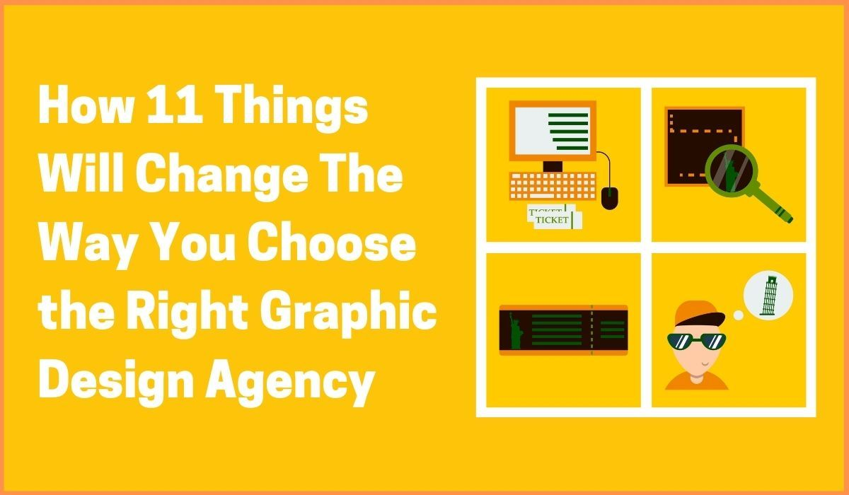 How 11 Things Will Change The Way You Choose the Right Graphic Design Agency