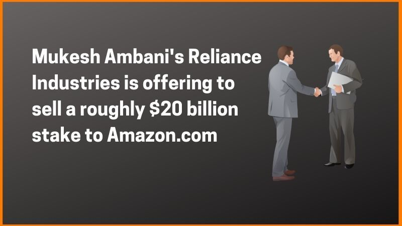 Mukesh Ambani's Reliance Industries is offering to sell a roughly $20 billion stake to Amazon.com