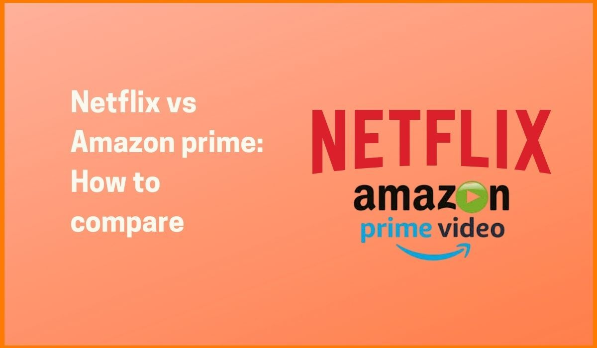 Netflix vs Amazon Prime Video: Which one is the best