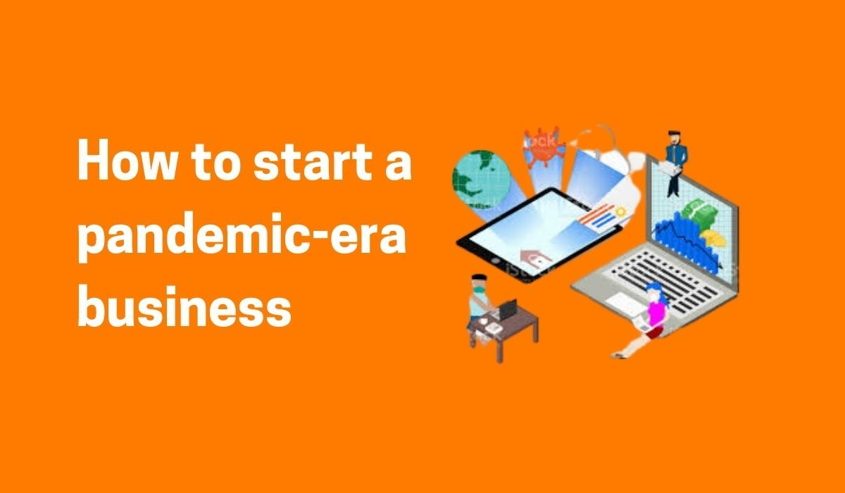 How to start a pandemic-era business and its benefits