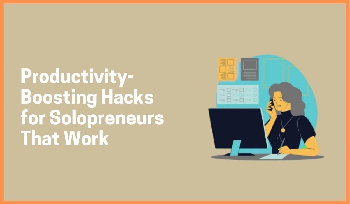 Productivity-Boosting Hacks for Solopreneurs That Work