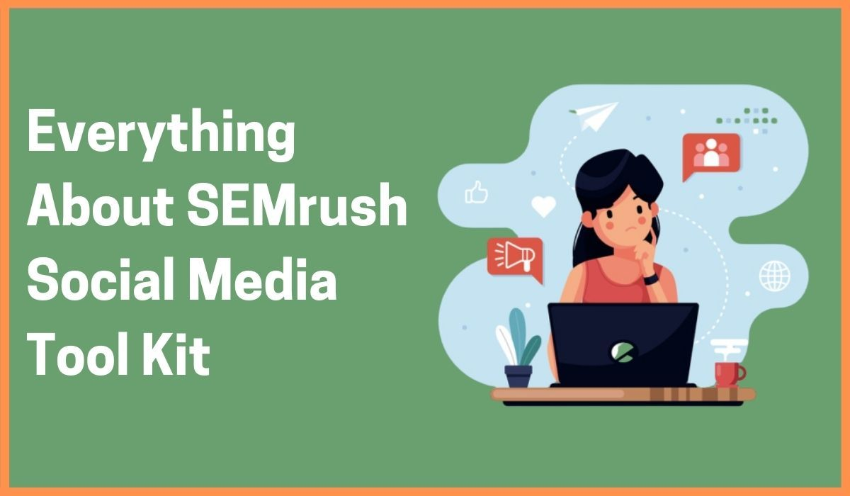Give Me 10 Minutes, You Will Know Everything About SEMrush Social Media Toolkit