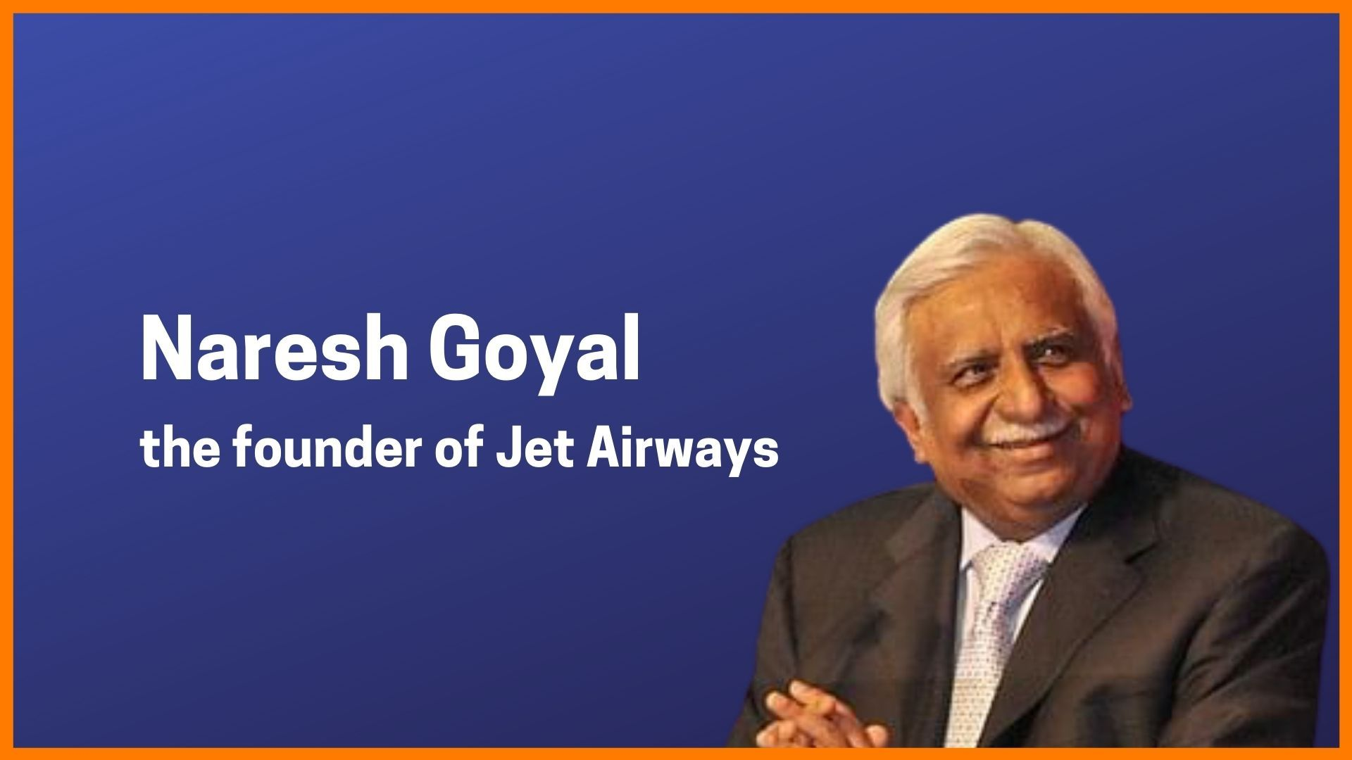 Naresh Goyal- The Founder of Jet Airways