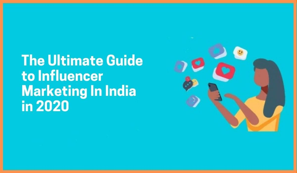 The Ultimate Guide to Influencer Marketing In India in 2020
