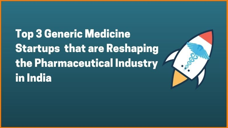 Top 3 Generic Medicine Startups  that are Reshaping the Pharmaceutical Industry in India
