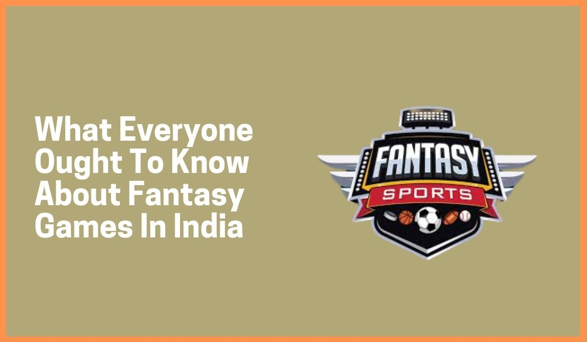 What Everyone Ought To Know About Fantasy Games In India