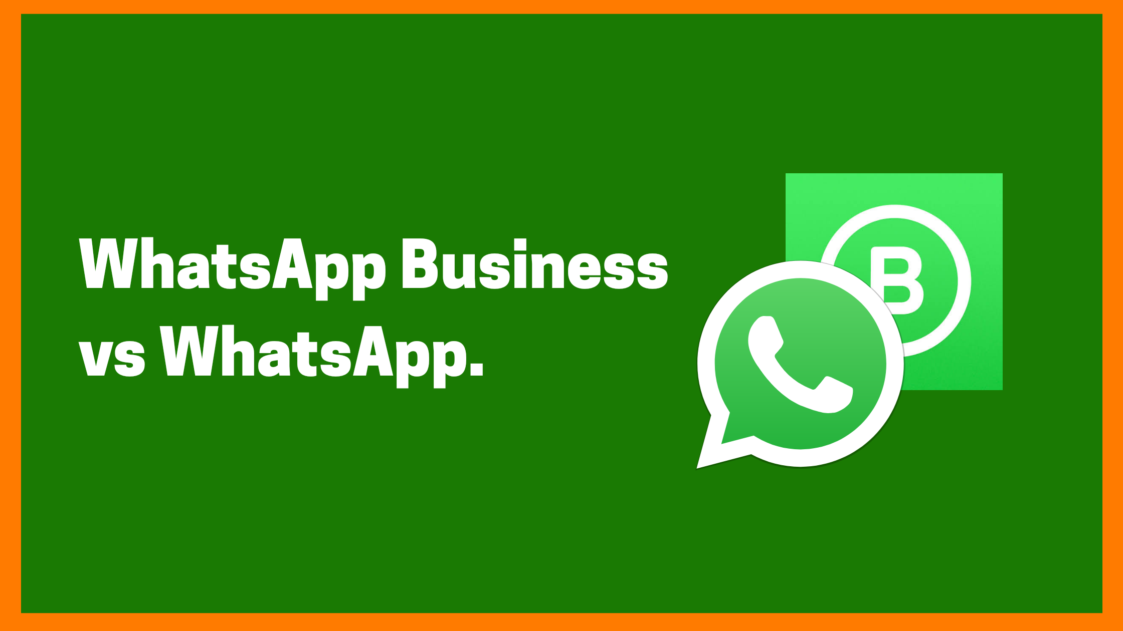 Comparing WhatsApp Business With Whatsapp