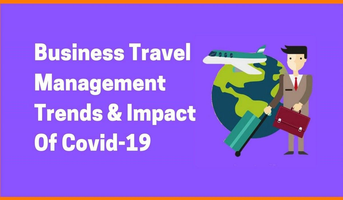 Business Travel Management Trends And Impact Of Covid-19
