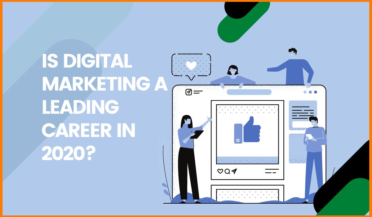 Is Digital Marketing a Leading Career In 2020?