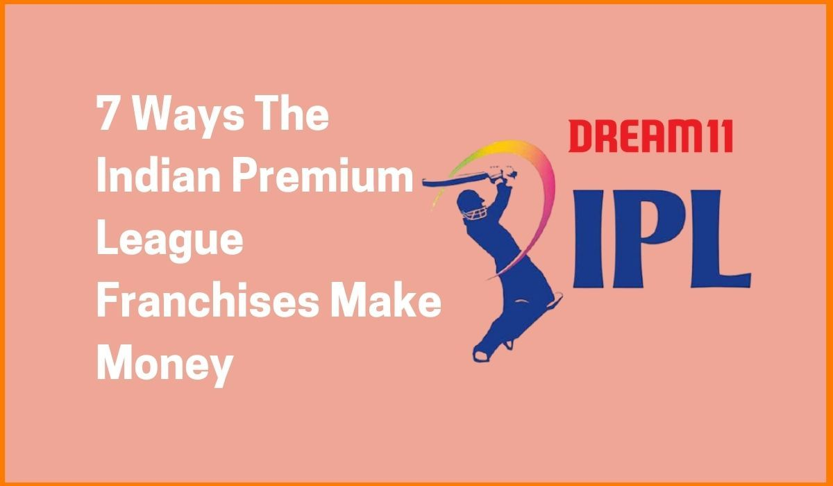 7 Ways The Indian Premium League (IPL) Franchises Make Money