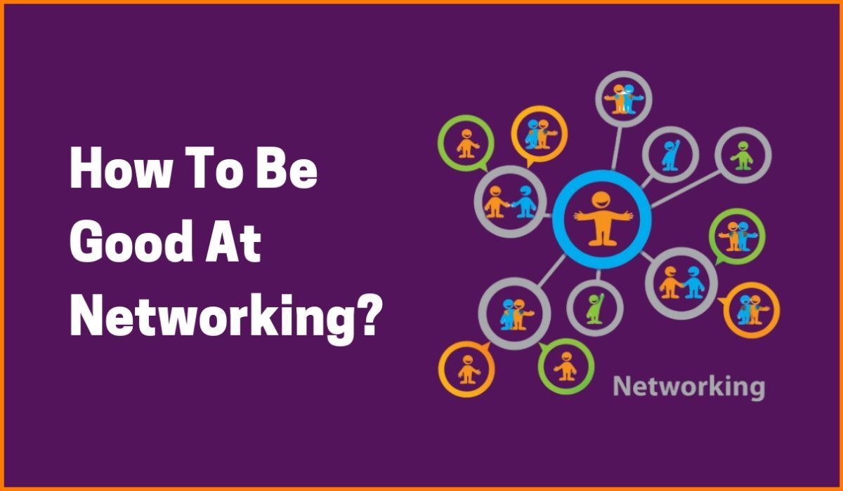 How To Be Good At Networking?
