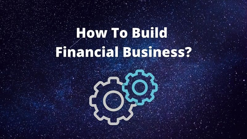 How to Build Financial Business