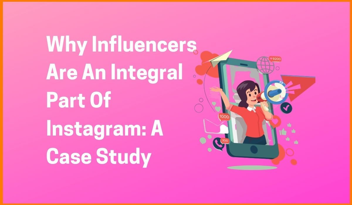 Why Influencers Are An Integral Part Of Instagram: A Case Study