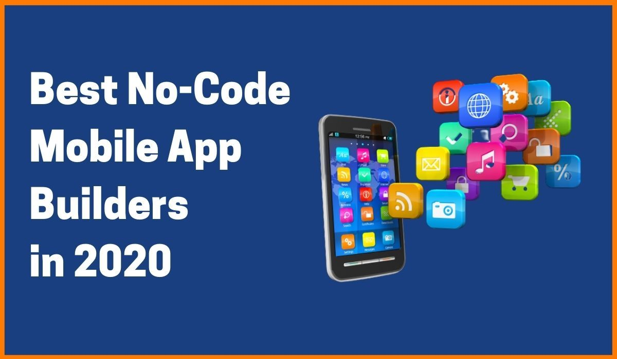 Best No-Code App Builders in 2020 | Build App Without Coding