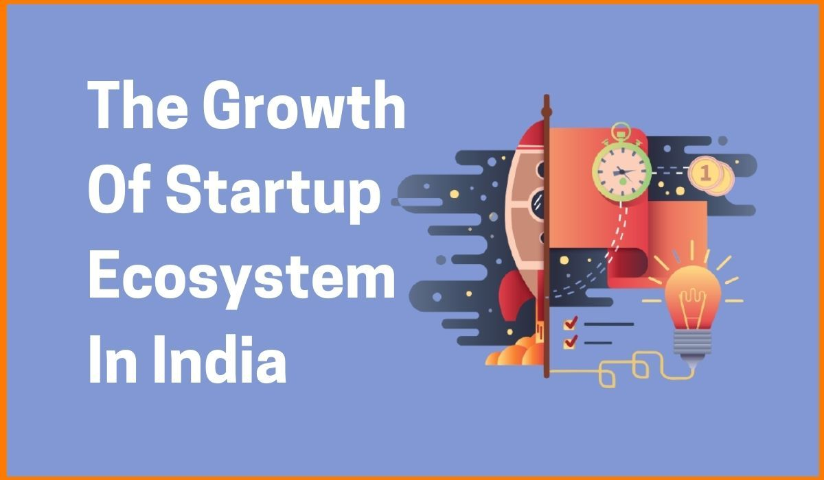 The Growth Of Startup Ecosystem In India