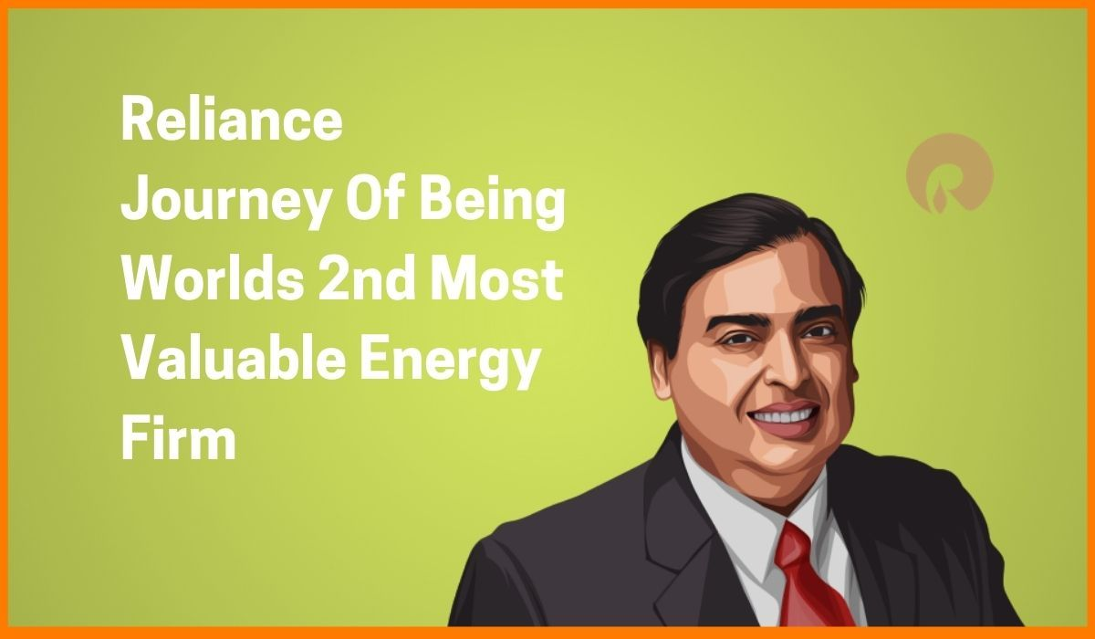 Reliance Journey Of Being The Worlds 2nd Most Valuable Energy Firm
