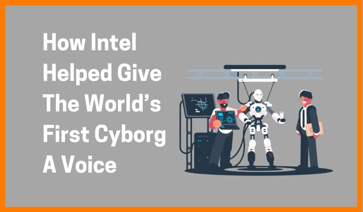 How Intel Helped Give The World's First Cyborg A Voice