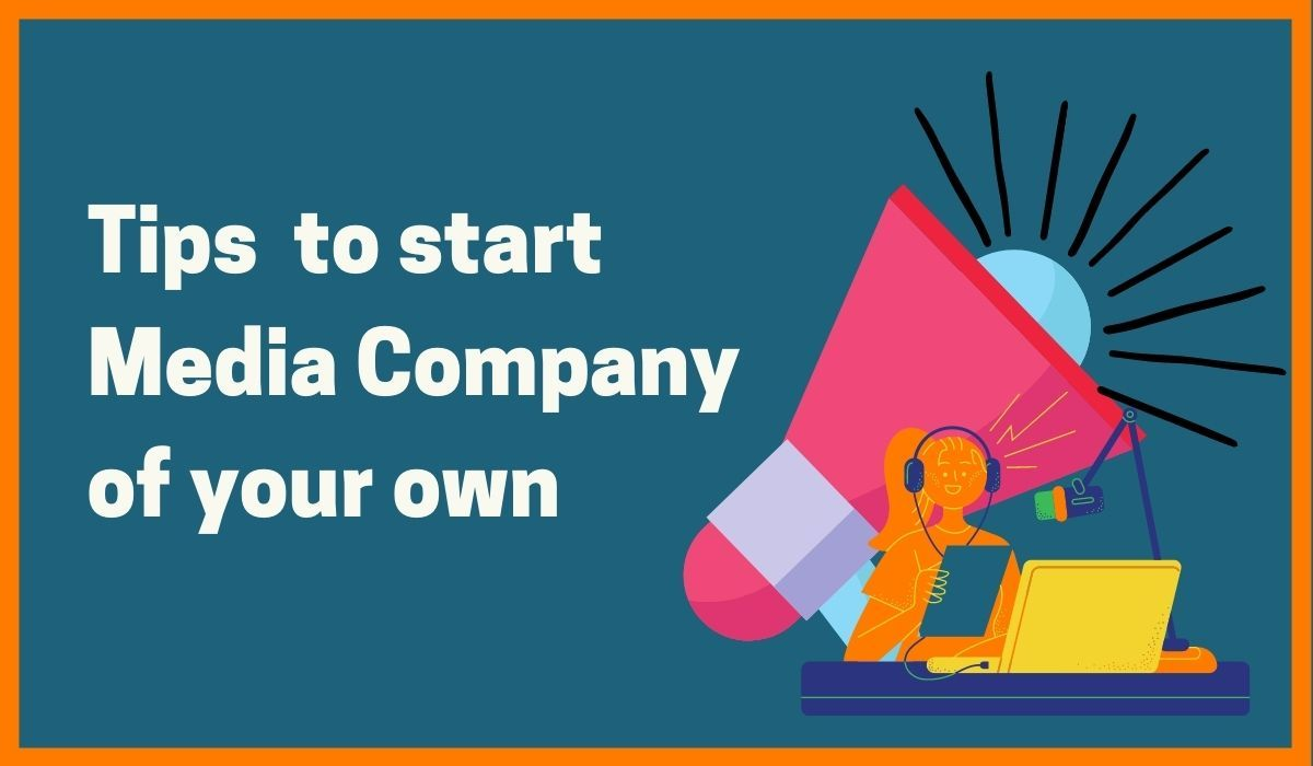 Tips To Start A Media Company Of Your Own