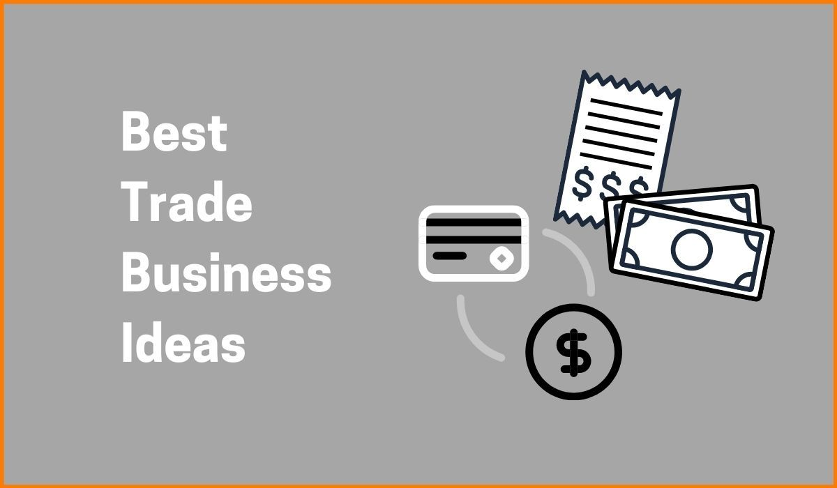 Trading Business Ideas That You Need To Know