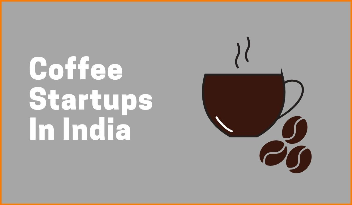 Coffee Startups In India Blooming With Brews