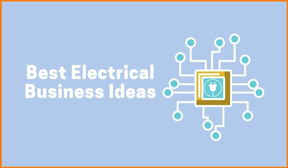 Best Electrical Business Ideas: Profitable And Easy