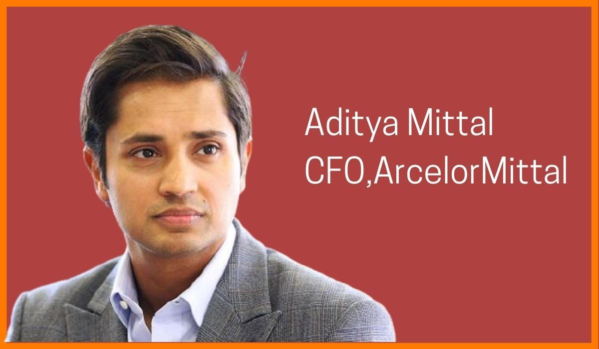 Aditya Mittal- CFO of ArcelorMittal