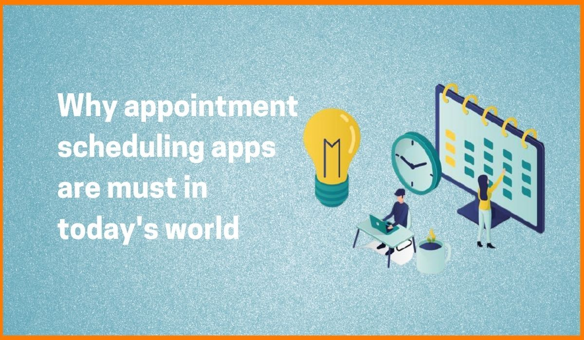 Why Appointment Scheduling Apps are Must