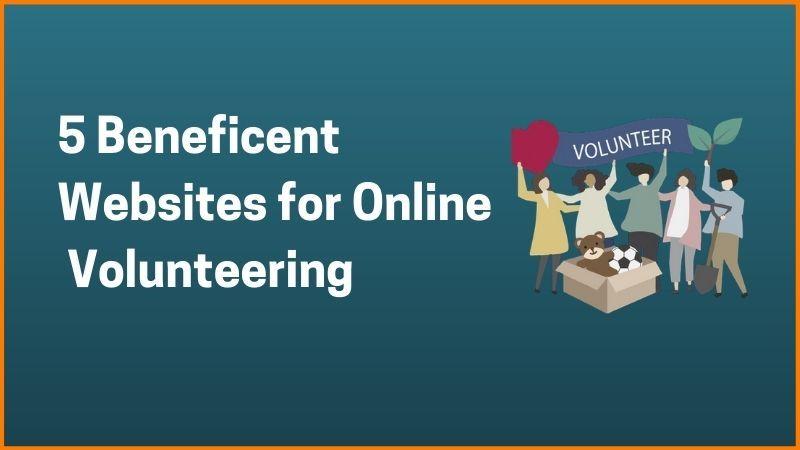 5 Beneficent Websites for Online  Volunteering