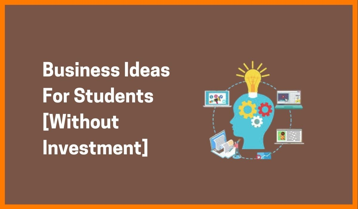 Business Ideas For Students [Without Investment]