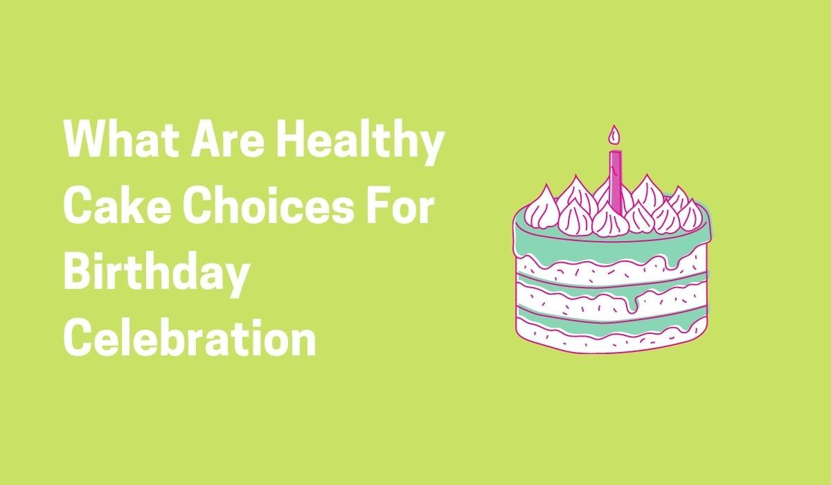 What Are Healthy Cake Choices For Office Birthday Celebration