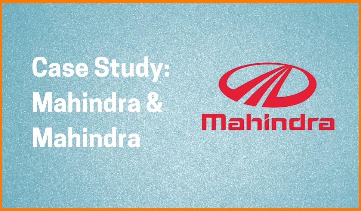 Case study of Mahindra and Mahindra