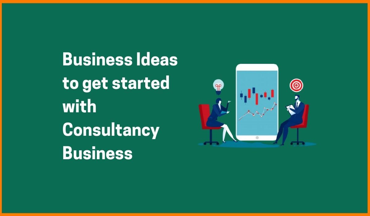 Top Consultancy Business Ideas to get started with
