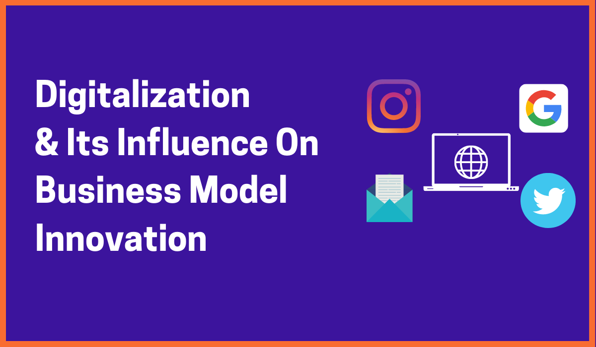 Digitalization Influencing Business Model Innovations