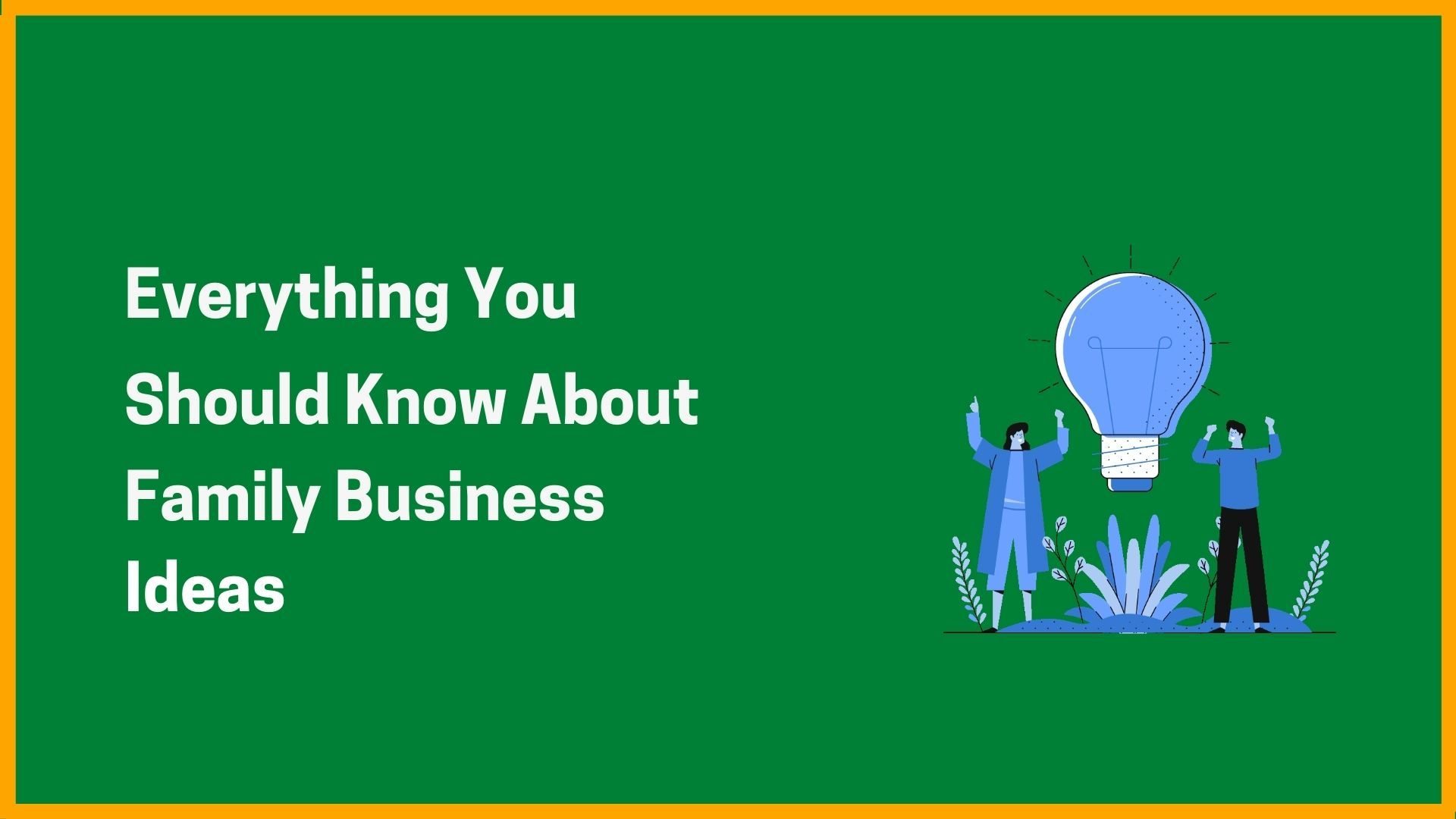 Everything You Should Know About Family Business Ideas