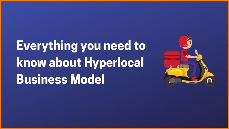 Everything You Need to know about Hyperlocal Business Model