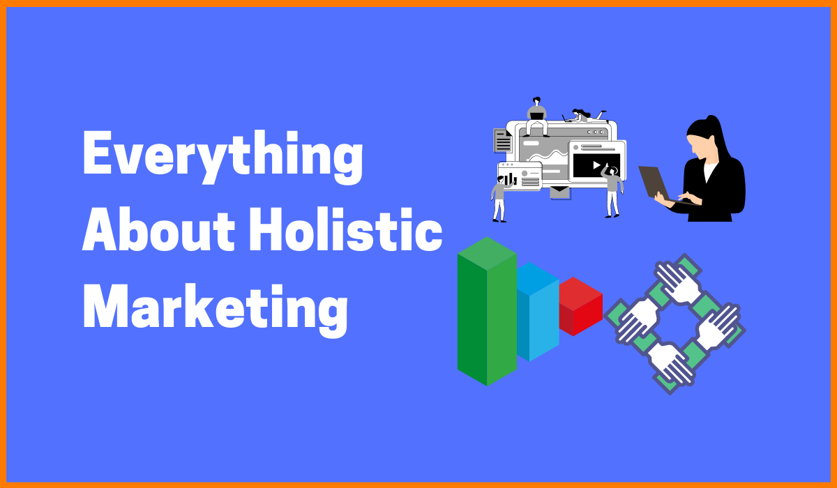 Everything You Need To Know About Holistic Marketing