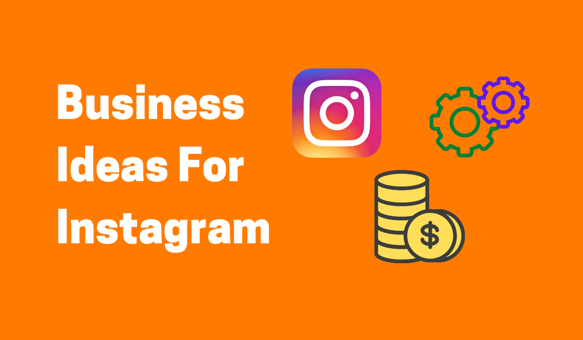 Earn More Than Just Likes With These Amazing Instagram Business Ideas!
