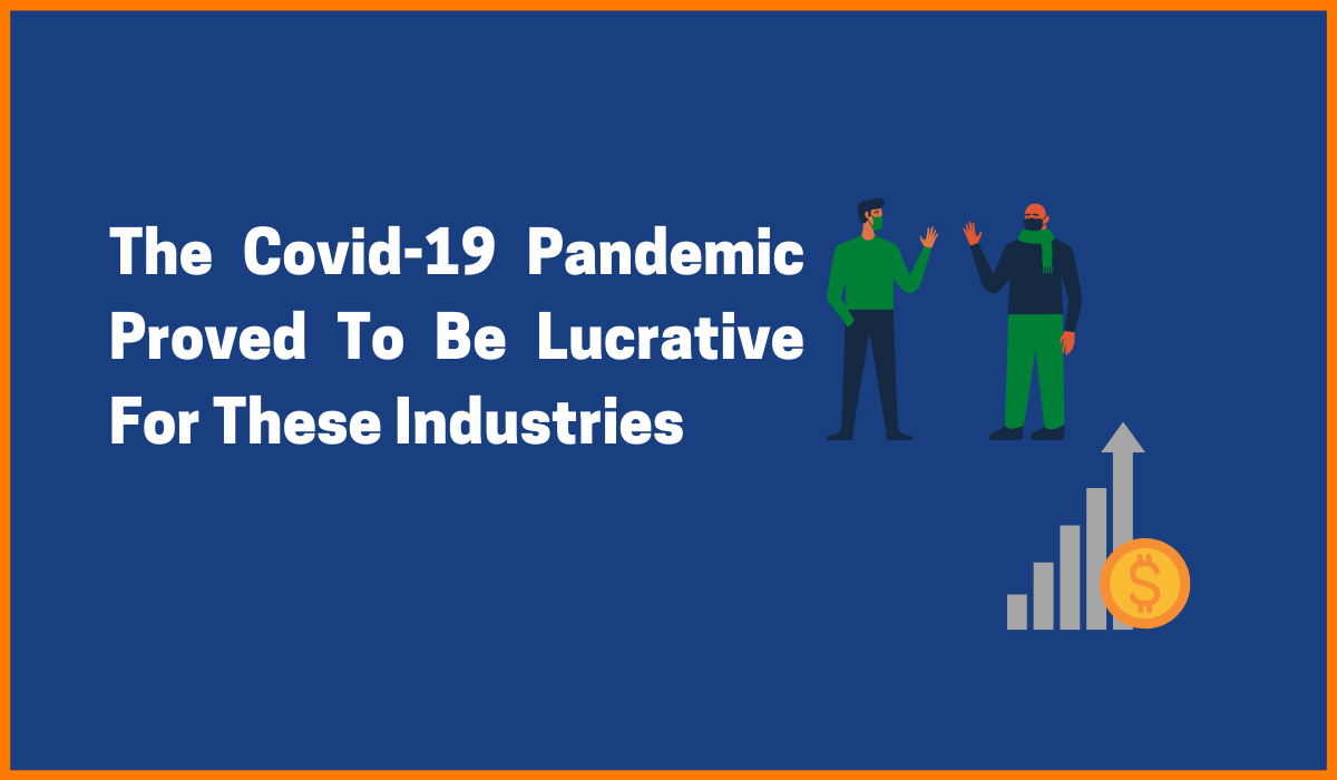 The Covid-19 Pandemic Proved To Be Lucrative For These Industries