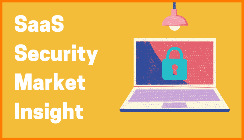 The Complete guide for SaaS Security Market