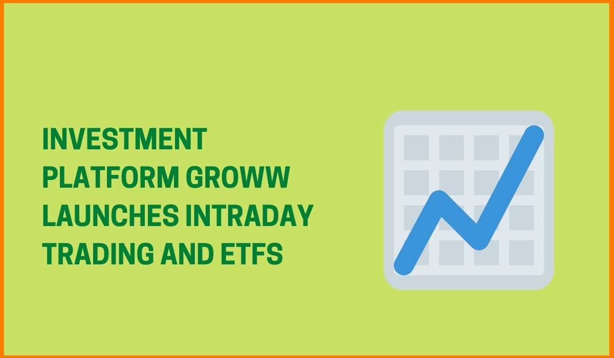 Investment platform Groww launches Intraday Trading and ETFs